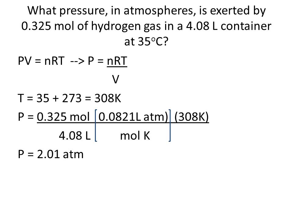 What pressure, in atmospheres, is exerted by mol of hydrogen gas in a 4.08 L container at 35 o C.