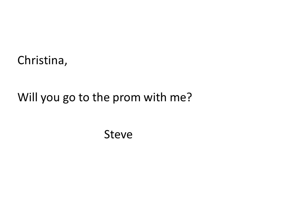Christina, Will you go to the prom with me Steve