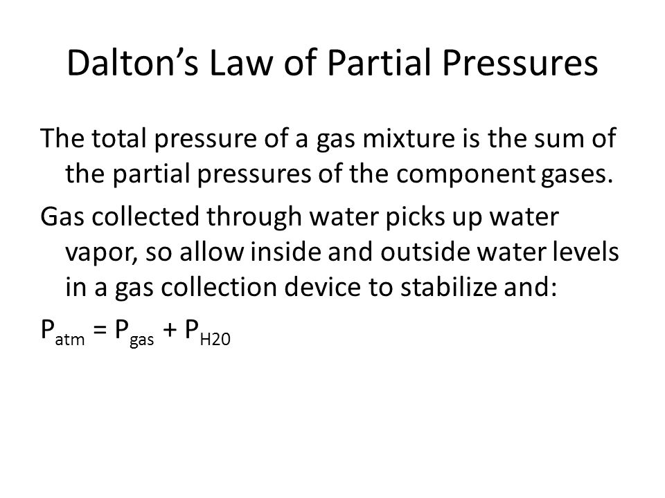 Daltons Law of Partial Pressures The total pressure of a gas mixture is the sum of the partial pressures of the component gases.