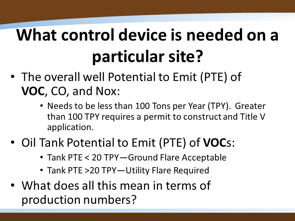 What control device is needed on a particular site? The overall well Potential to Emit (PTE) of VOC, CO, and Nox: Needs to be less than 100 Tons per Y