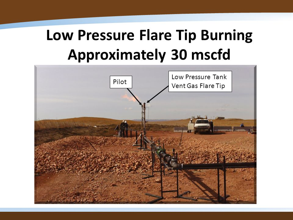 Low Pressure Flare Tip Burning Approximately 30 mscfd Low Pressure Tank Vent Gas Flare Tip Pilot
