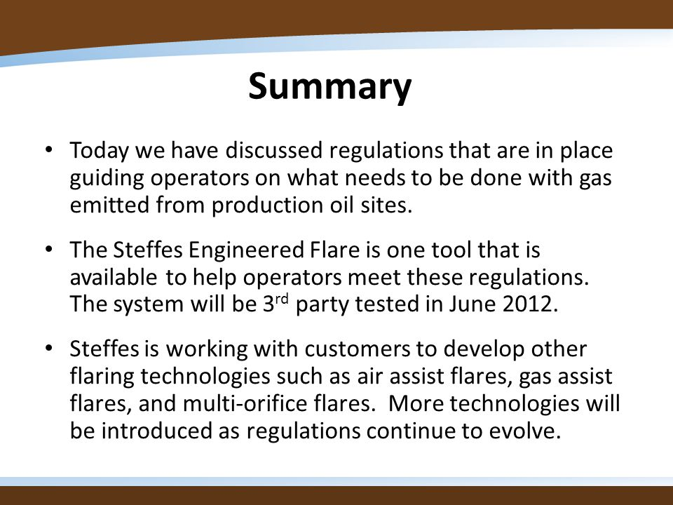 Summary Today we have discussed regulations that are in place guiding operators on what needs to be done with gas emitted from production oil sites. T