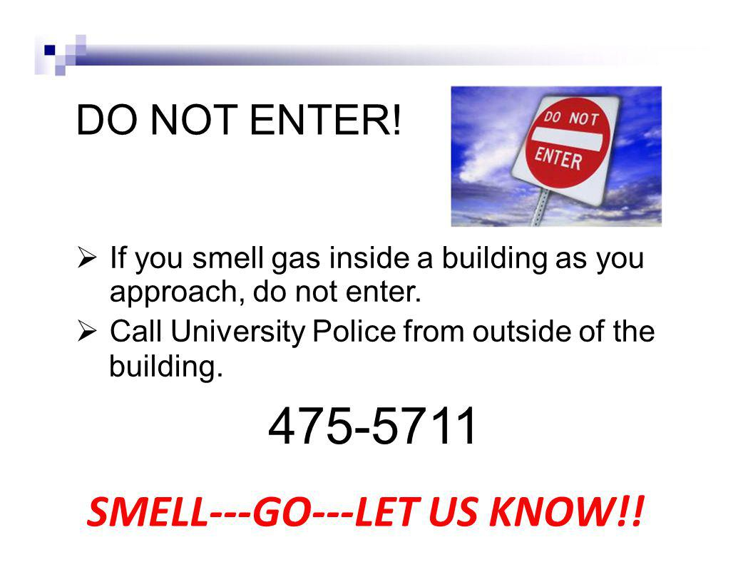 DO NOT ENTER. If you smell gas inside a building as you approach, do not enter.