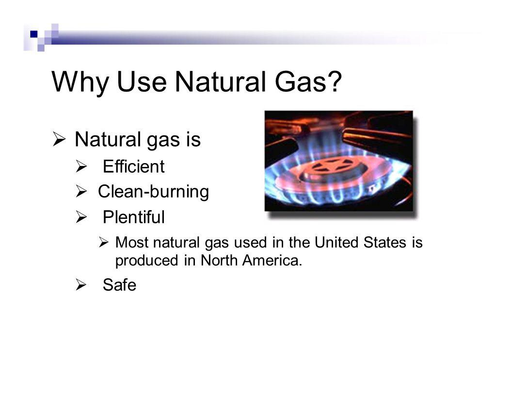 Physical Properties of Natural Gas Odorless - Mercaptan is added to make it easier to detect a leak.