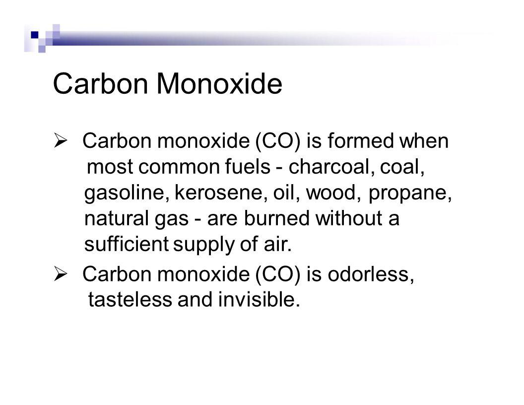 Carbon Monoxide An appliance could generate CO if Items or materials - boxes, laundry, etc.