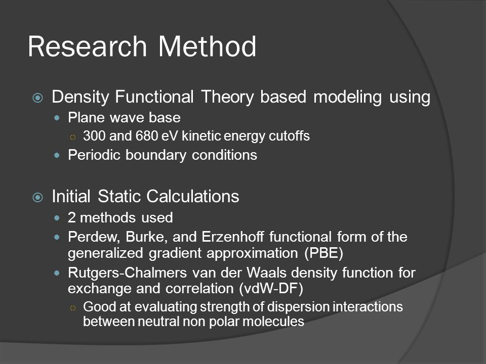 Research Method Density Functional Theory based modeling using Plane wave base 300 and 680 eV kinetic energy cutoffs Periodic boundary conditions Init