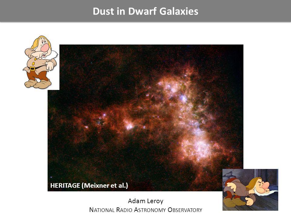 Dust in Dwarf Galaxies Adam Leroy N ATIONAL R ADIO A STRONOMY O BSERVATORY HERITAGE (Meixner et al.)