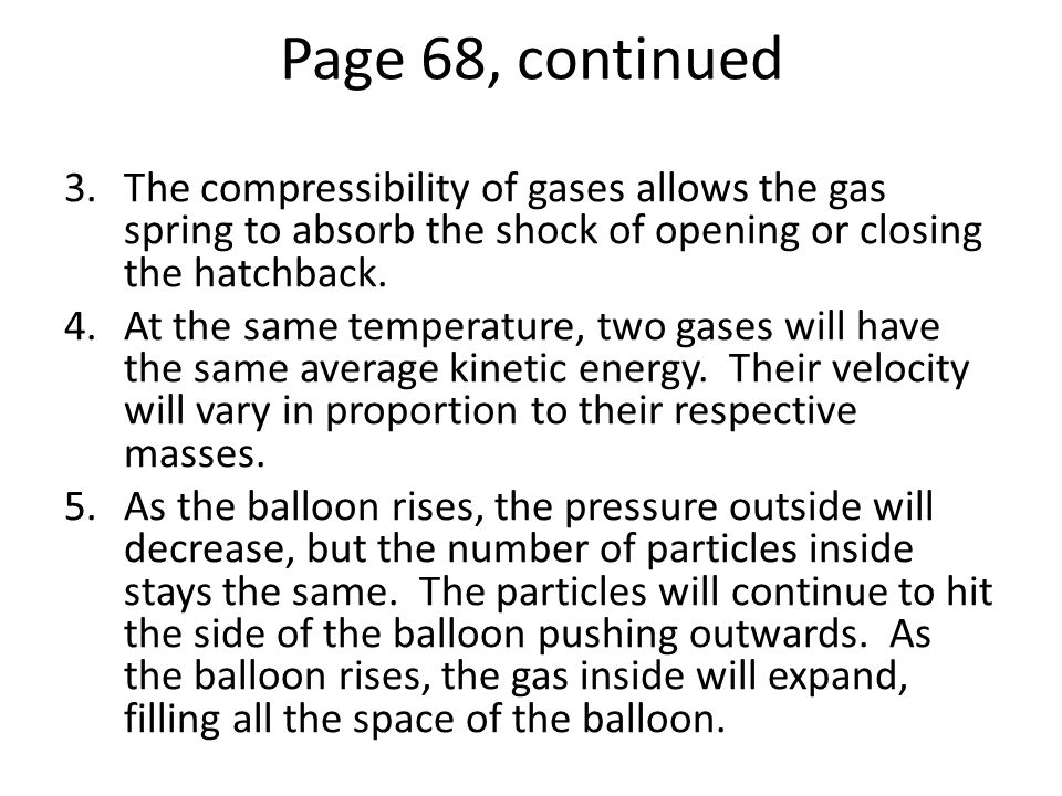 Page 68, continued 3.The compressibility of gases allows the gas spring to absorb the shock of opening or closing the hatchback. 4.At the same tempera