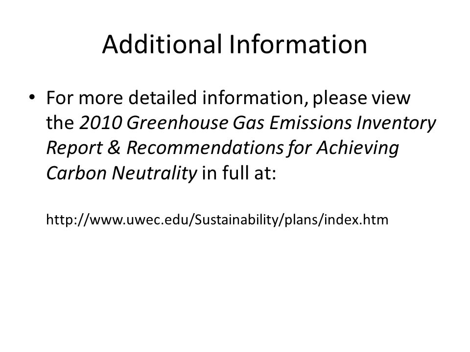 Additional Information For more detailed information, please view the 2010 Greenhouse Gas Emissions Inventory Report & Recommendations for Achieving C