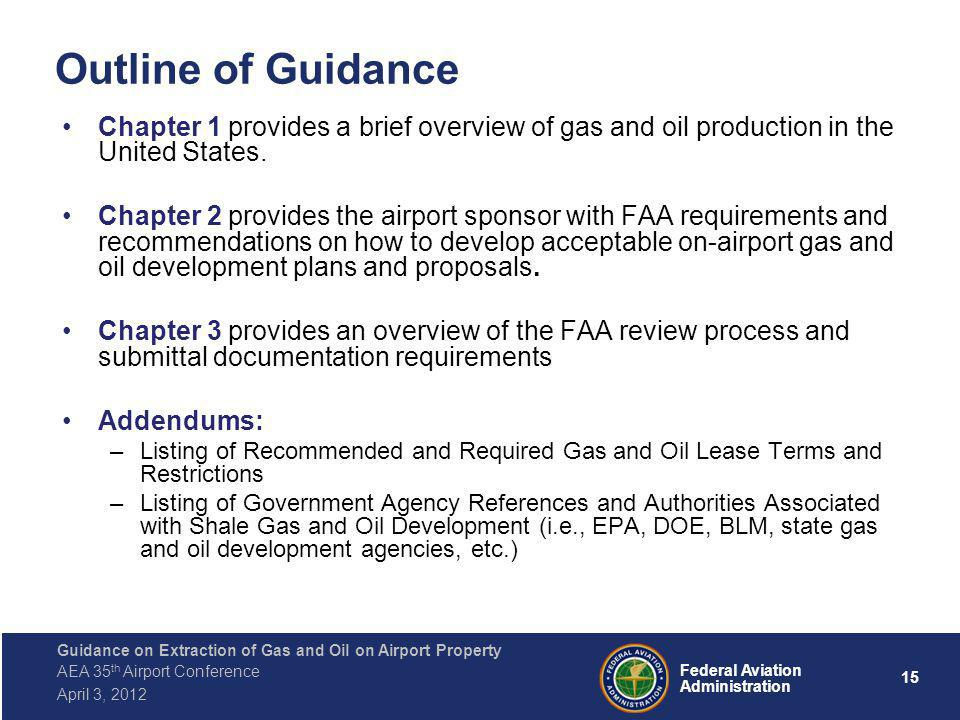 15 Federal Aviation Administration Guidance on Extraction of Gas and Oil on Airport Property AEA 35 th Airport Conference April 3, 2012 Outline of Guidance Chapter 1 provides a brief overview of gas and oil production in the United States.