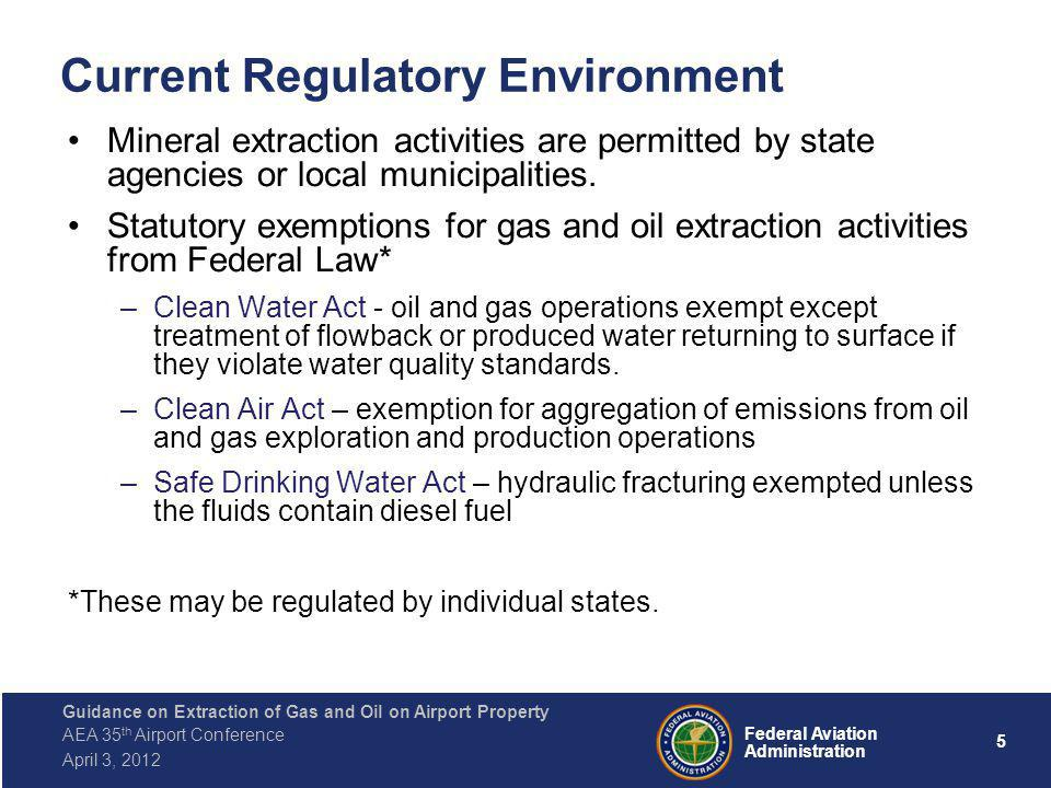 5 Federal Aviation Administration Guidance on Extraction of Gas and Oil on Airport Property AEA 35 th Airport Conference April 3, 2012 Current Regulatory Environment Mineral extraction activities are permitted by state agencies or local municipalities.