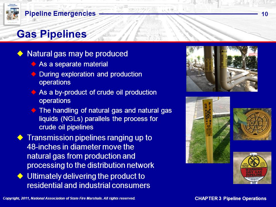 CHAPTER 3 Pipeline Operations Pipeline Emergencies 10 Copyright, 2011, National Association of State Fire Marshals.