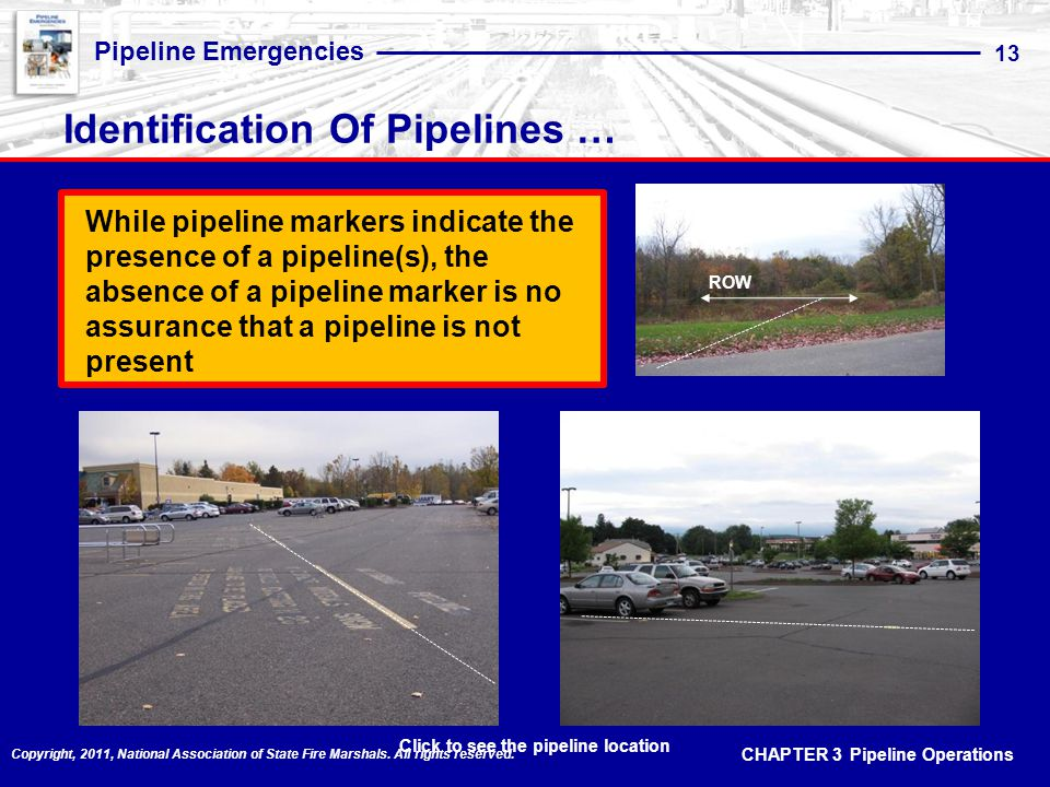 CHAPTER 3 Pipeline Operations Pipeline Emergencies 13 Copyright, 2011, National Association of State Fire Marshals.