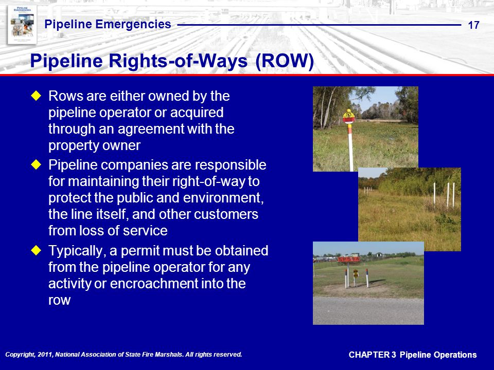 CHAPTER 3 Pipeline Operations Pipeline Emergencies 17 Copyright, 2011, National Association of State Fire Marshals.
