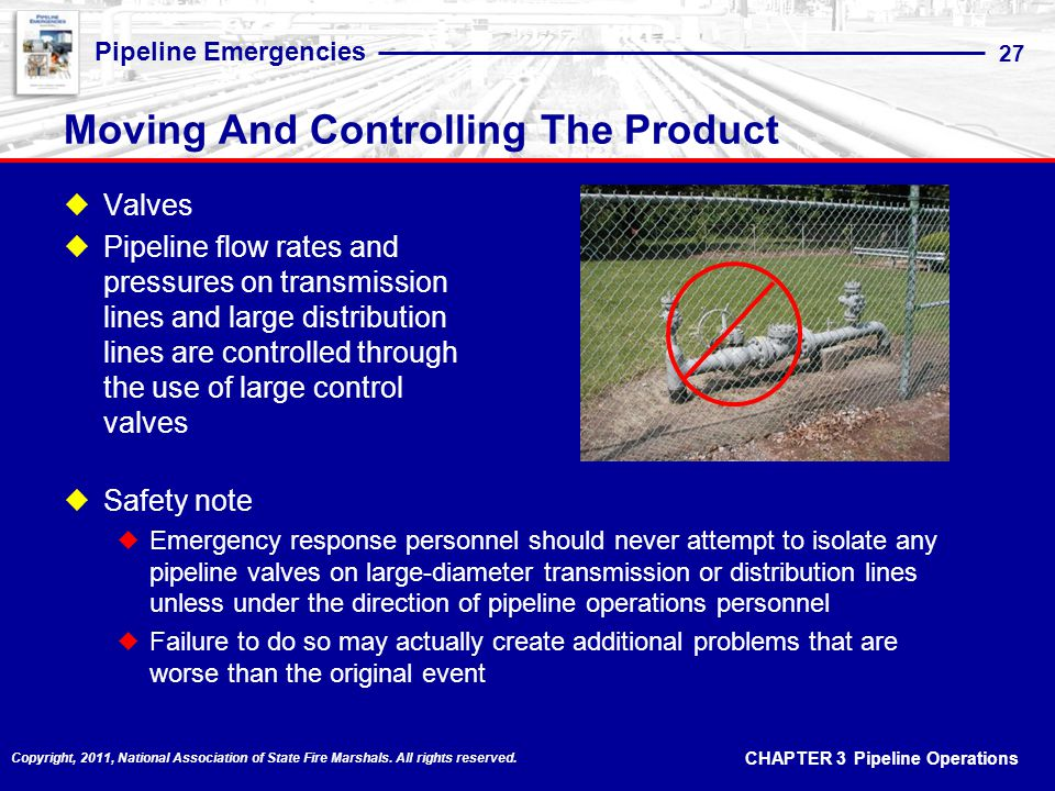 CHAPTER 3 Pipeline Operations Pipeline Emergencies 27 Copyright, 2011, National Association of State Fire Marshals.
