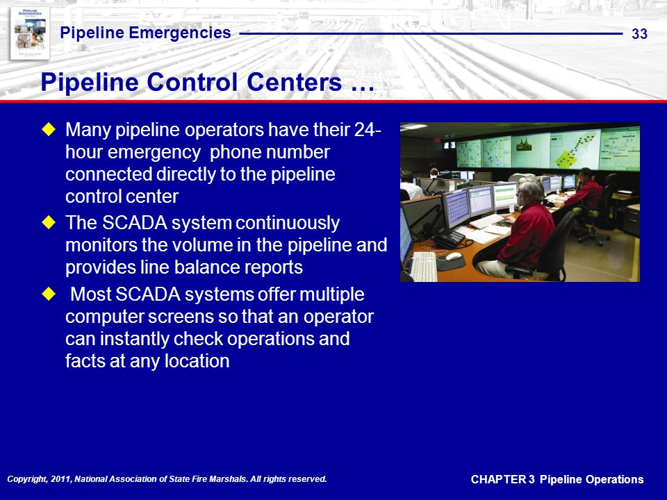 CHAPTER 3 Pipeline Operations Pipeline Emergencies 33 Copyright, 2011, National Association of State Fire Marshals.