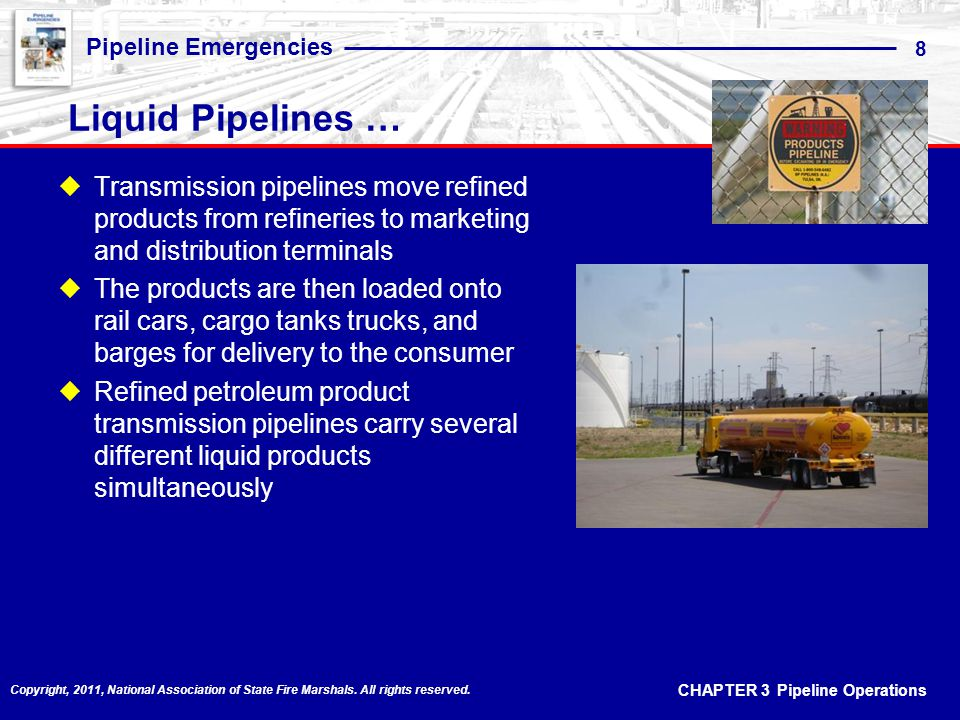 CHAPTER 3 Pipeline Operations Pipeline Emergencies 8 Copyright, 2011, National Association of State Fire Marshals.
