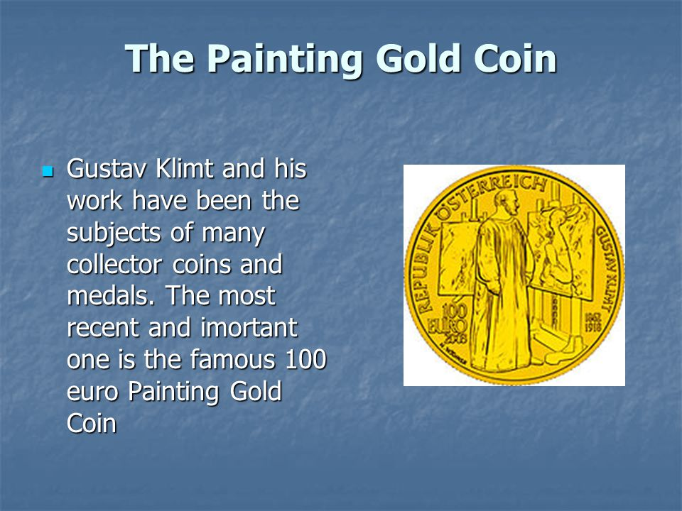 The Painting Gold Coin Gustav Klimt and his work have been the subjects of many collector coins and medals. The most recent and imortant one is the fa