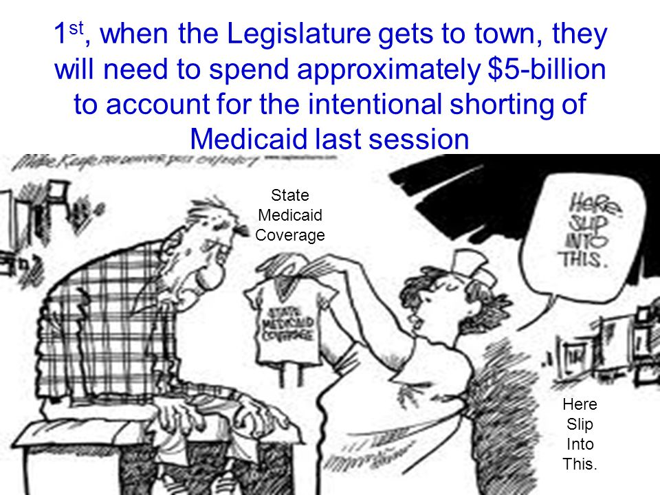 1 st, when the Legislature gets to town, they will need to spend approximately $5-billion to account for the intentional shorting of Medicaid last ses