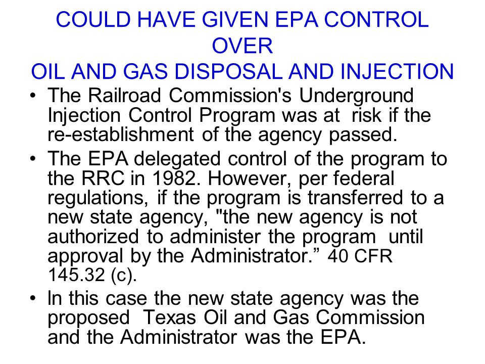 COULD HAVE GIVEN EPA CONTROL OVER OIL AND GAS DISPOSAL AND INJECTION The Railroad Commission's Underground Injection Control Program was at risk if th