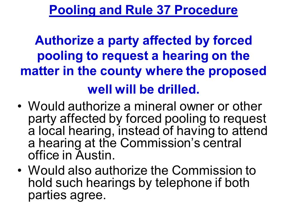 Pooling and Rule 37 Procedure Authorize a party affected by forced pooling to request a hearing on the matter in the county where the proposed well wi