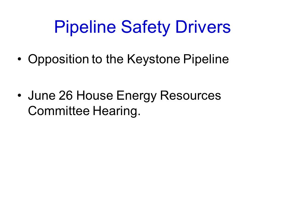 Pipeline Safety Drivers Opposition to the Keystone Pipeline June 26 House Energy Resources Committee Hearing.