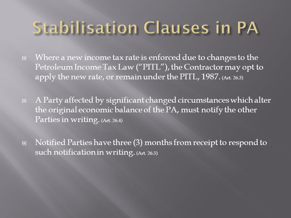 Where a new income tax rate is enforced due to changes to the Petroleum Income Tax Law (PITL), the Contractor may opt to apply the new rate, or remain under the PITL, 1987.