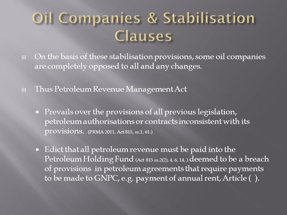 On the basis of these stabilisation provisions, some oil companies are completely opposed to all and any changes.