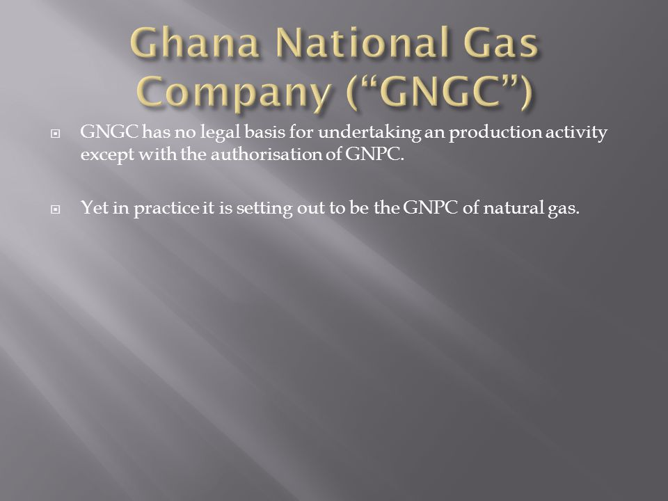 GNGC has no legal basis for undertaking an production activity except with the authorisation of GNPC.