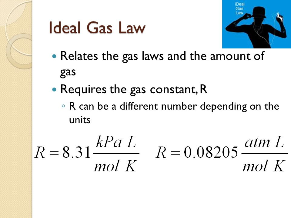 Ideal Gas Law Relates the gas laws and the amount of gas Requires the gas constant, R R can be a different number depending on the units