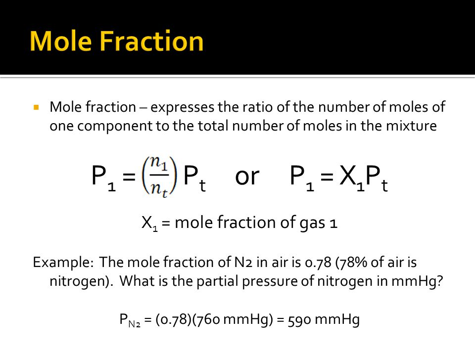 Mole fraction – expresses the ratio of the number of moles of one component to the total number of moles in the mixture P 1 = P t or P 1 = X 1 P t X 1