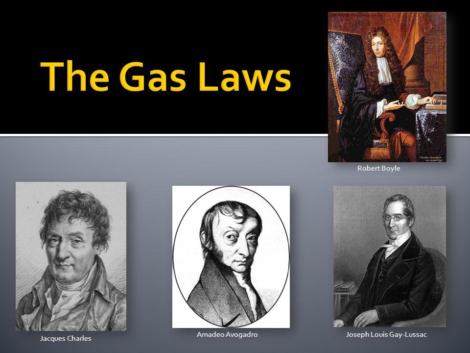 Joseph Louis Gay-LussacAmadeo Avogadro Robert Boyle Jacques Charles