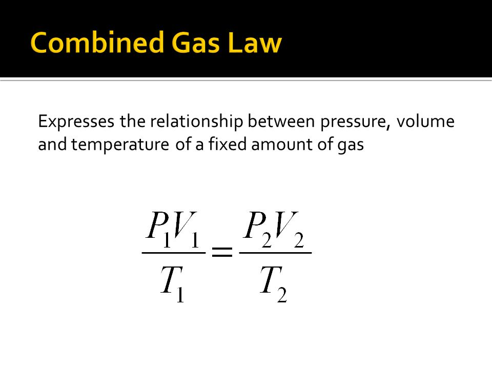 Expresses the relationship between pressure, volume and temperature of a fixed amount of gas