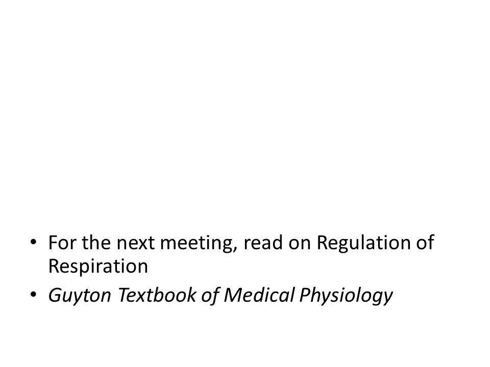 For the next meeting, read on Regulation of Respiration Guyton Textbook of Medical Physiology