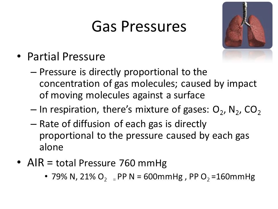 Gas Pressure in Fluid Determined by its concentration and by solubility coefficient If gas is repelled, pressure increases HENRYs LAW : Pressure = concentration solubility coefficient