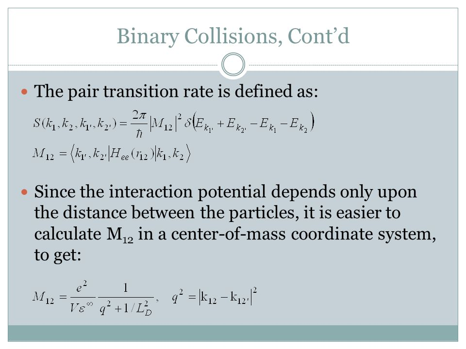 Binary Collisions, Contd The pair transition rate is defined as: Since the interaction potential depends only upon the distance between the particles,