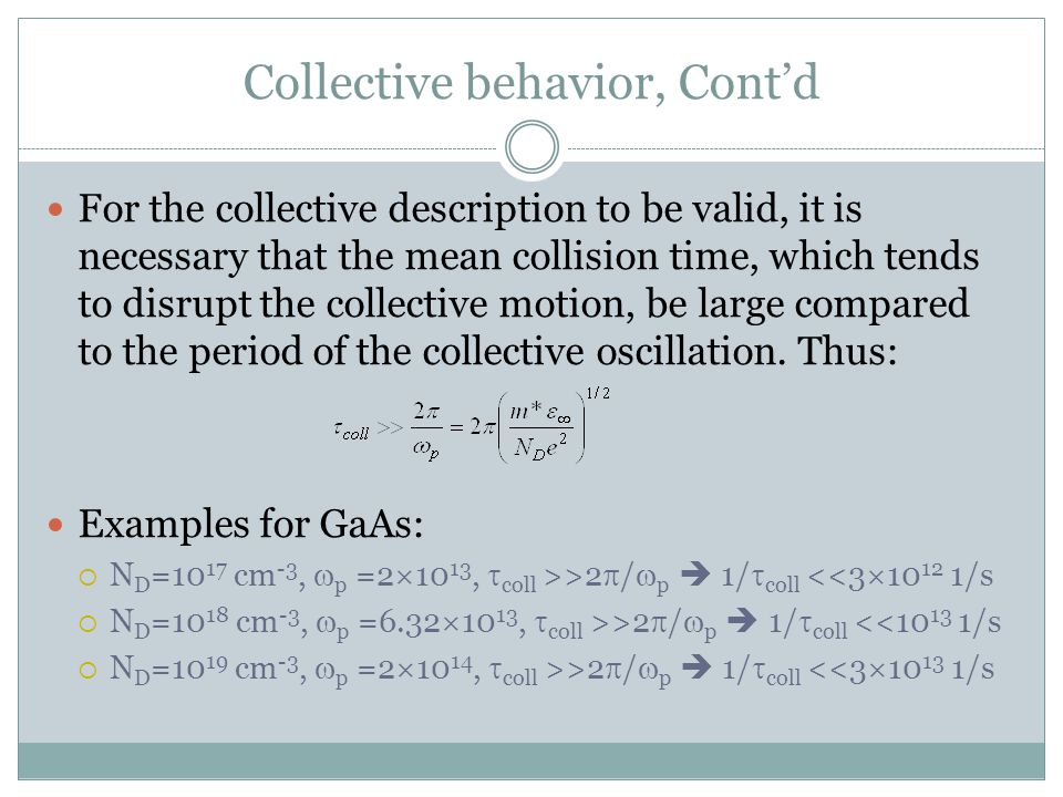 Collective behavior, Contd For the collective description to be valid, it is necessary that the mean collision time, which tends to disrupt the collec