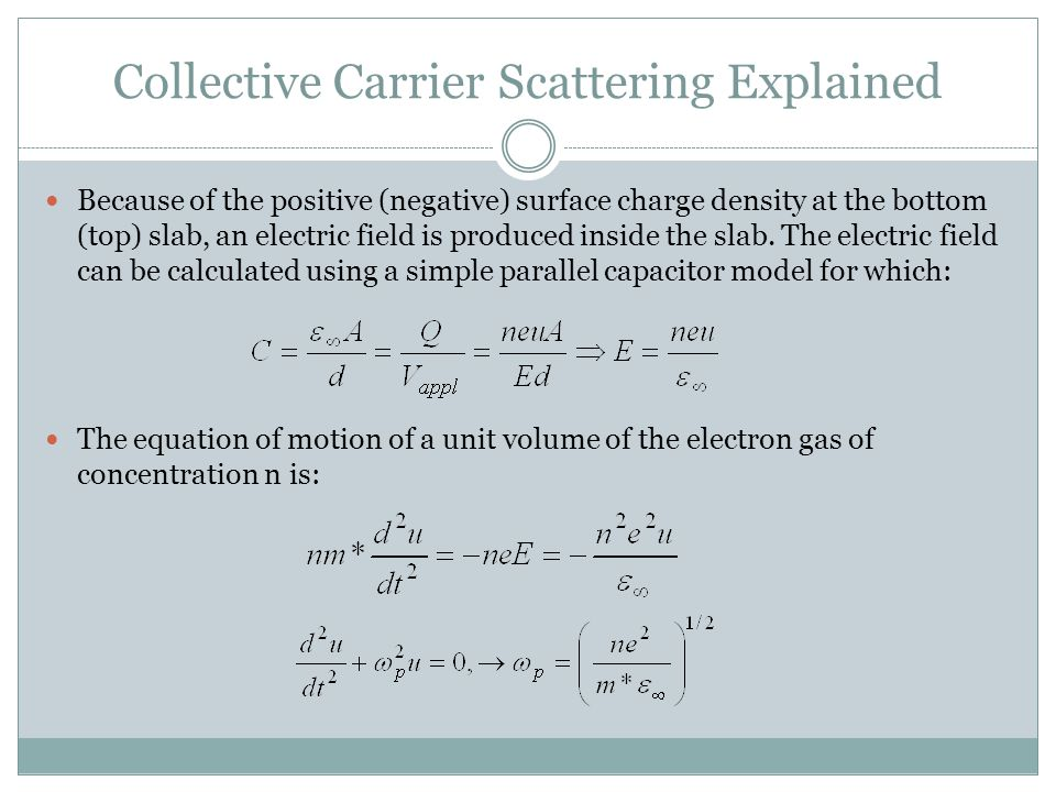 Collective Carrier Scattering Explained Because of the positive (negative) surface charge density at the bottom (top) slab, an electric field is produ