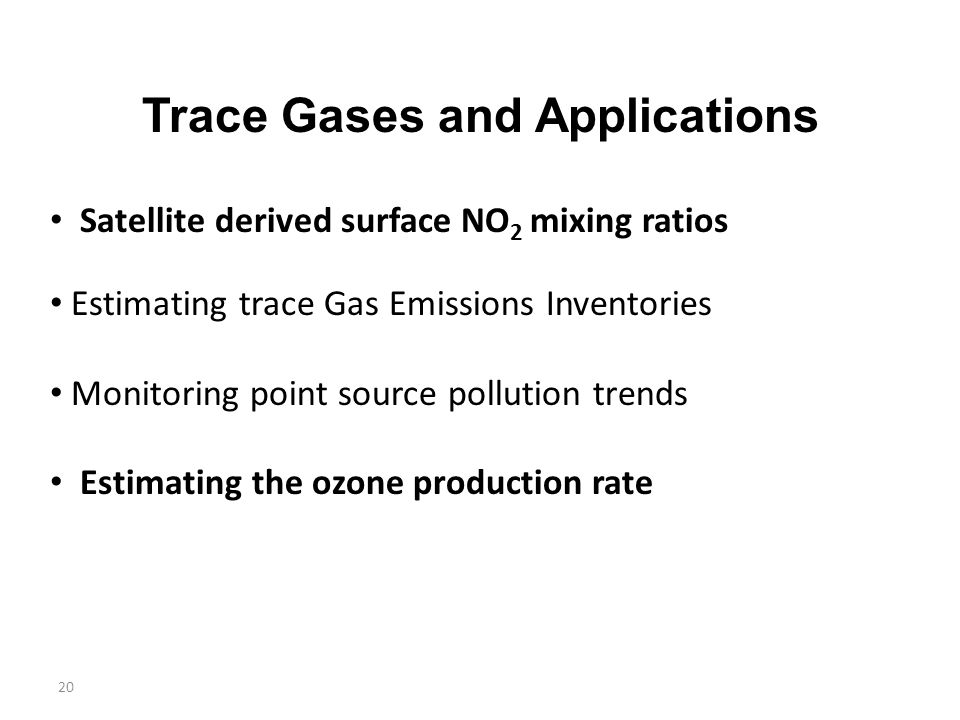 20 Trace Gases and Applications Satellite derived surface NO 2 mixing ratios Estimating trace Gas Emissions Inventories Monitoring point source pollution trends Estimating the ozone production rate