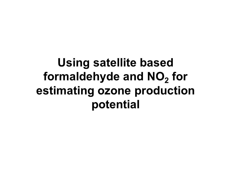 Using satellite based formaldehyde and NO 2 for estimating ozone production potential