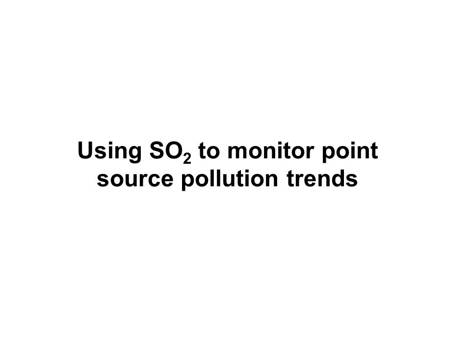 Using SO 2 to monitor point source pollution trends