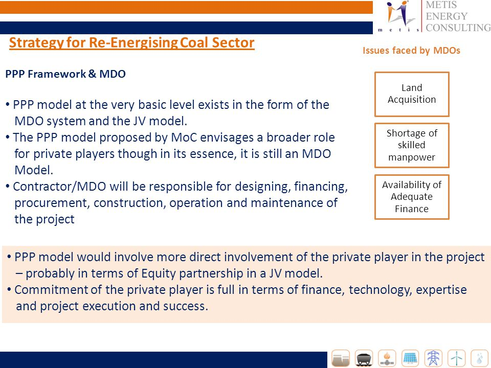 Strategy for Re-Energising Coal Sector PPP Framework & MDO PPP model at the very basic level exists in the form of the MDO system and the JV model.
