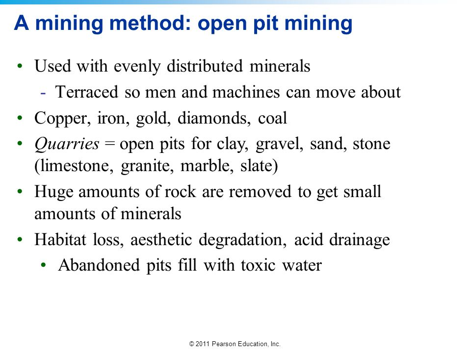 © 2011 Pearson Education, Inc. A mining method: open pit mining Used with evenly distributed minerals -Terraced so men and machines can move about Cop