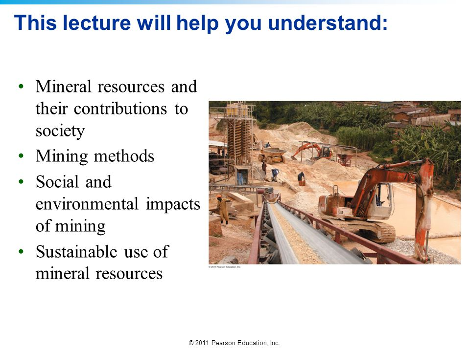 © 2011 Pearson Education, Inc.QUESTION: Review Why are mine tailings dangerous.