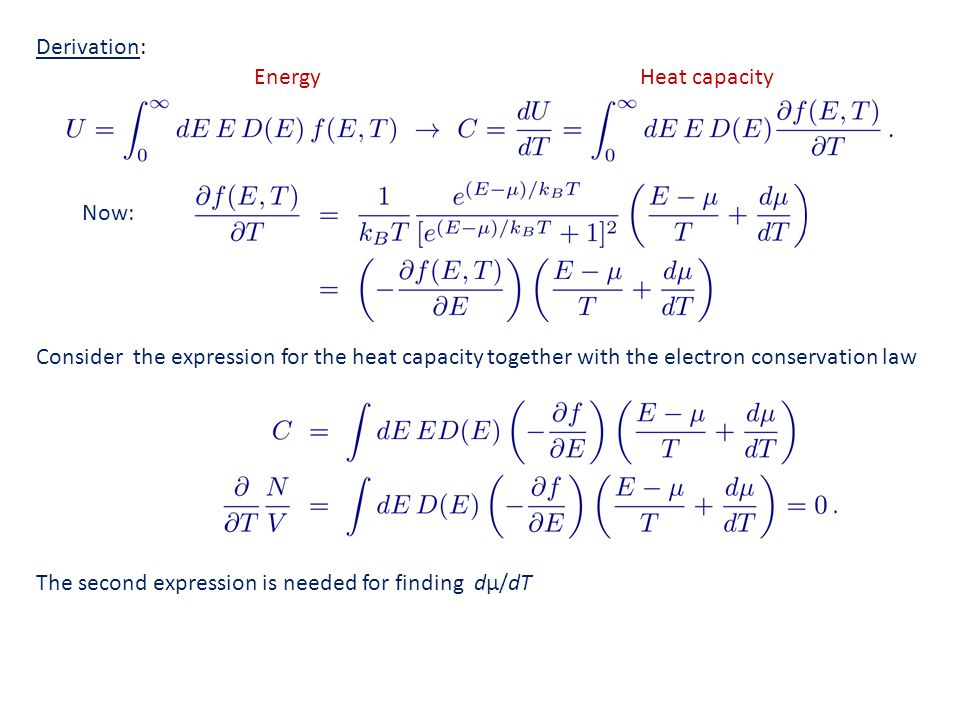 Derivation: EnergyHeat capacity Now: Consider the expression for the heat capacity together with the electron conservation law The second expression is needed for finding dμ/dT