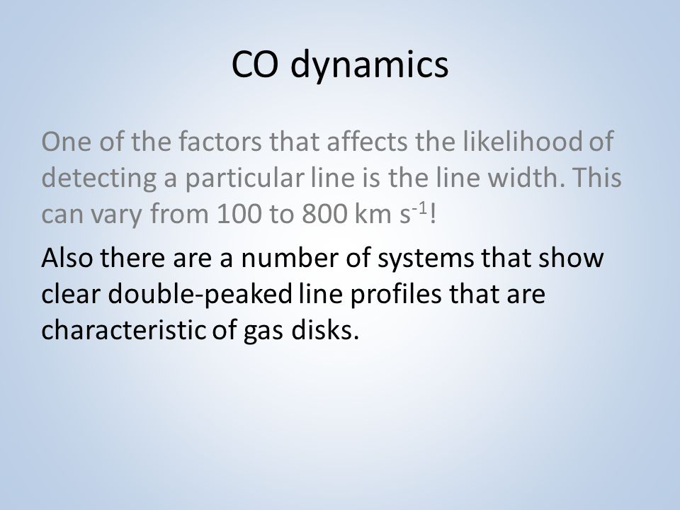 CO dynamics One of the factors that affects the likelihood of detecting a particular line is the line width.