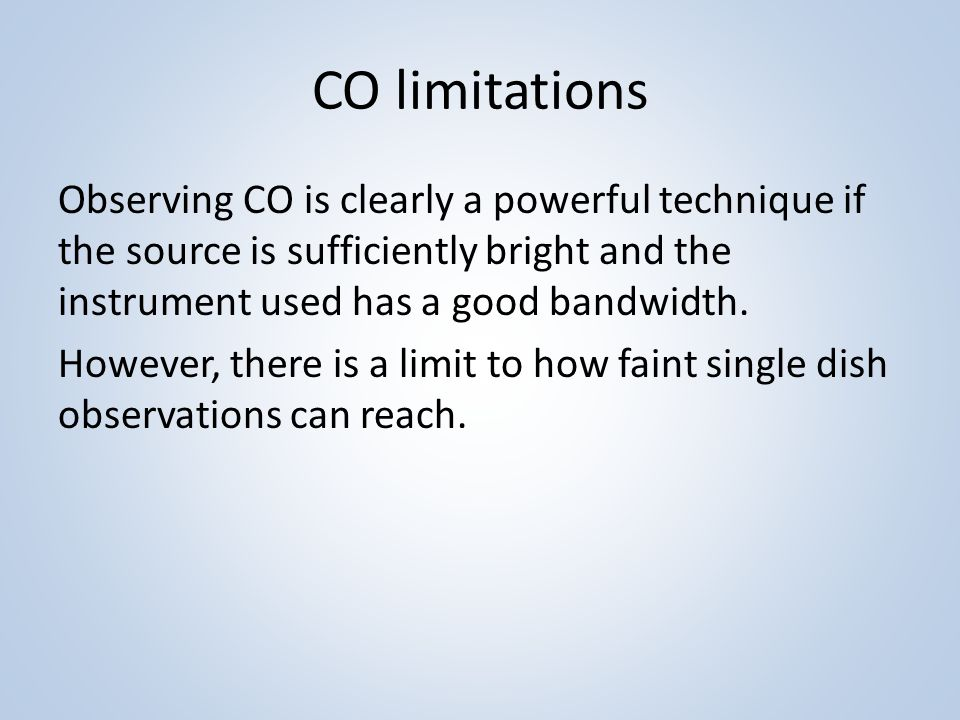 CO limitations Observing CO is clearly a powerful technique if the source is sufficiently bright and the instrument used has a good bandwidth.