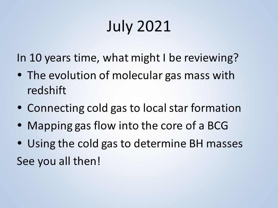 July 2021 In 10 years time, what might I be reviewing.