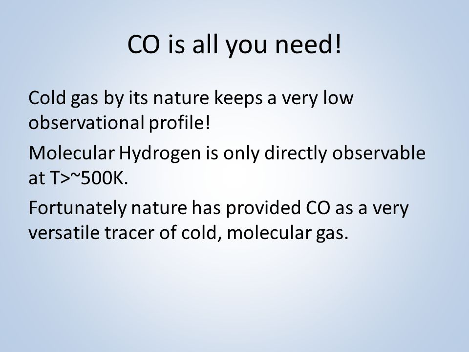 CO is all you need. Cold gas by its nature keeps a very low observational profile.