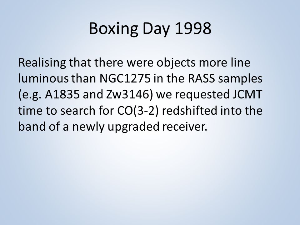 Boxing Day 1998 Realising that there were objects more line luminous than NGC1275 in the RASS samples (e.g.